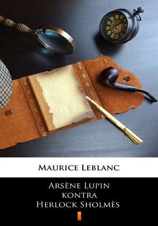 Okładka książki/ebooka Arsne Lupin kontra Herlock Sholms