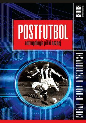Okładka książki/ebooka Postfutbol. Antropologia piłki nożnej