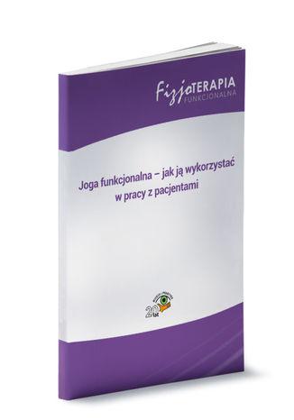 Okładka książki/ebooka Joga funkcjonalna - jak ją wykorzystać w pracy z pacjentami