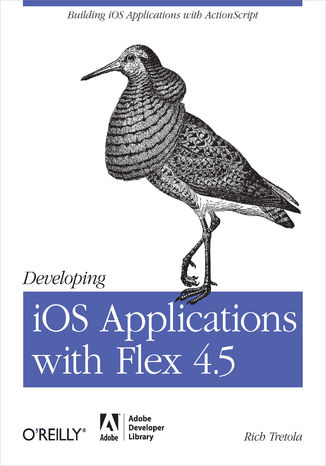 Okładka książki/ebooka Developing iOS Applications with Flex 4.5. Building iOS Applications with ActionScript