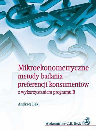 Okładka książki/ebooka Mikroekonometryczne metody badania preferencji konsumentów z wykorzystaniem programu R