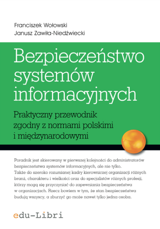 Okładka książki/ebooka Bezpieczeństwo systemów informacyjnych. Praktyczny przewodnik zgodny z normami polskimi i międzynarodowymi