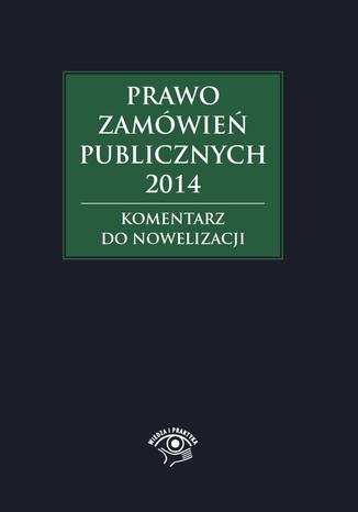 Okładka książki/ebooka Prawo zamówień publicznych 2014. Komentarz do nowelizacji
