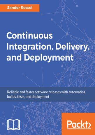Okładka książki/ebooka Continuous Integration, Delivery, and Deployment