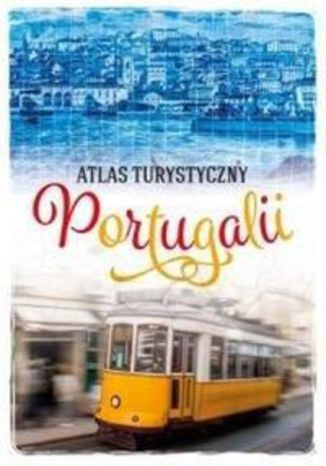 Okładka książki/ebooka Atlas turystyczny Portugalii