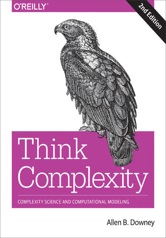 Okładka książki/ebooka Think Complexity. Complexity Science and Computational Modeling. 2nd Edition