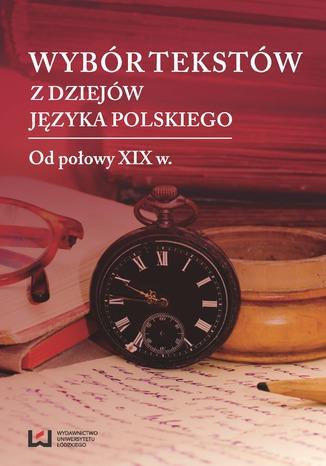 Okładka książki/ebooka Wybór tekstów z dziejów języka polskiego. Tom 2: Od połowy XIX w