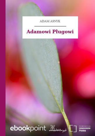 Okładka książki/ebooka Adamowi Pługowi