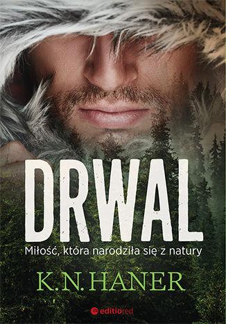 Okładka książki/ebooka Drwal. Miłość, która narodziła się z natury