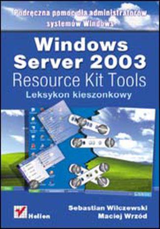 Okładka książki/ebooka Windows Server 2003 Resource Kit Tools. Leksykon kieszonkowy