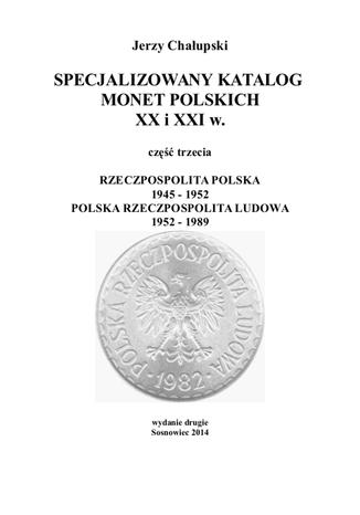 Okładka książki/ebooka SPECJALIZOWANY KATALOG MONET POLSKICH XX i XXI w. RZECZPOSPOLITA POLSKA 1945 - 1952 POLSKA RZECZPOSPOLITA LUDOWA 1952 - 1989