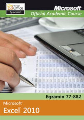 Okładka książki/ebooka Microsoft Office Excel 2010. Egzamin 77-882. Microsoft Official Academic Course