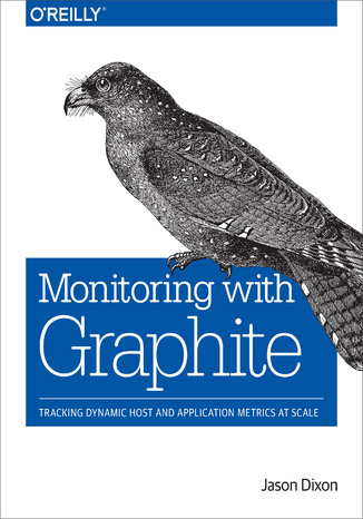 Okładka książki Monitoring with Graphite. Tracking Dynamic Host and Application Metrics at Scale
