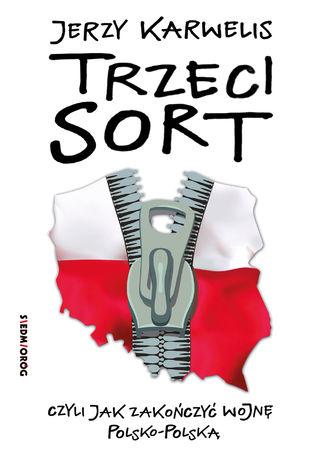 Okładka książki/ebooka Trzeci sort, czyli jak zakończyć wojnę polsko-polską