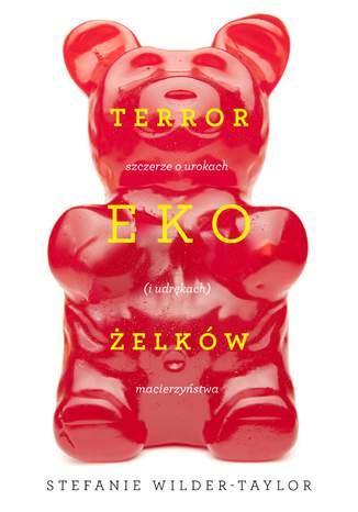 Okładka książki/ebooka Terror ekożelków, czyli szczerze o urokach (i udrękach) macierzyństwa