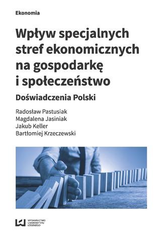 Okładka książki/ebooka Wpływ specjalnych stref ekonomicznych na gospodarkę i społeczeństwo. Doświadczenia Polski