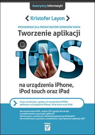 Okładka książki/ebooka Tworzenie aplikacji iOS na urządzenia iPhone, iPod touch oraz iPad. Przewodnik dla projektantów serwisów WWW