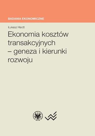 Okładka książki/ebooka Ekonomia kosztów transakcyjnych - geneza i kierunki rozwoju