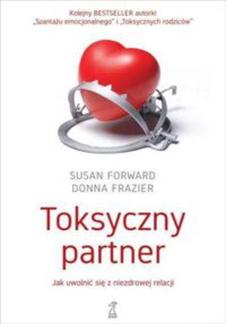 Okładka książki/ebooka Toksyczny partner. Jak uwolnić sie od niezdrowej relacji