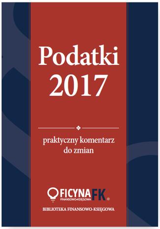 Okładka książki/ebooka Podatki 2017. Praktyczny komentarz do zmian