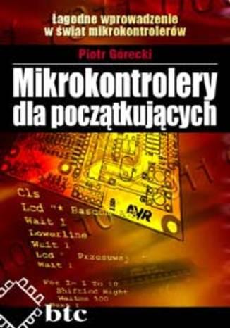 Okładka książki/ebooka Mikrokontrolery dla początkujących. Łagodne wprowadzenie w świat mikrokontrolerów