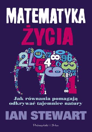 Okładka książki/ebooka Matematyka życia. Jak równania pomagają odkrywać tajemnice natury