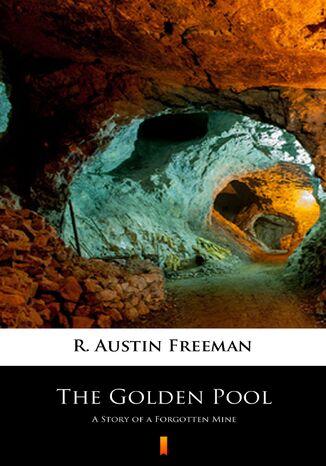 Okładka książki/ebooka The Golden Pool. A Story of a Forgotten Mine