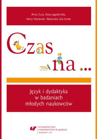 Okładka książki/ebooka Czas na... Język i dydaktyka w badaniach młodych naukowców