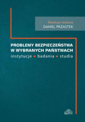 Okładka książki Problemy bezpieczeństwa w wybranch państwach. instytucje, badania, studia