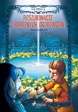 Okładka książki/ebooka Los Elfów 3: Poszukiwacze zaginionych grobowców