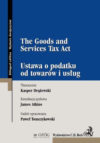 Okładka książki/ebooka The Goods and Services Tax Act. Ustawa o podatku od towarów i usług