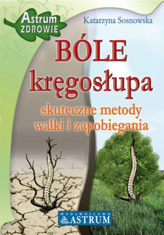 Okładka książki/ebooka BÓLE kręgosłupa. Skuteczne metody walki i zapobiegania