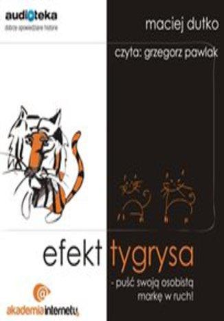 Okładka książki Efekt tygrysa - puść swoją osobistą markę w ruch!