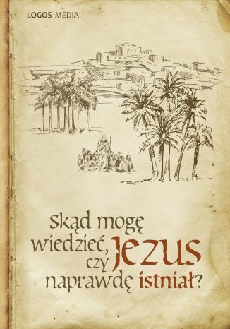 Okładka książki/ebooka Skąd mogę wiedzieć, czy Jezus naprawdę istniał?
