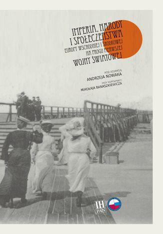 Okładka książki/ebooka Imperia, narody i społeczeństwa Europy Wschodniej i Środkowej na progu pierwszej wojny światowej