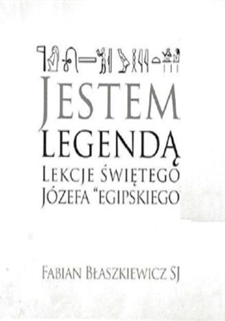 Okładka książki/ebooka Jestem Legendą. Lekcje Świętego Józefa egipskiego
