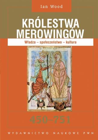 Okładka książki/ebooka Królestwa Merowingów 450-751. Władza - społeczeństwo - kultura