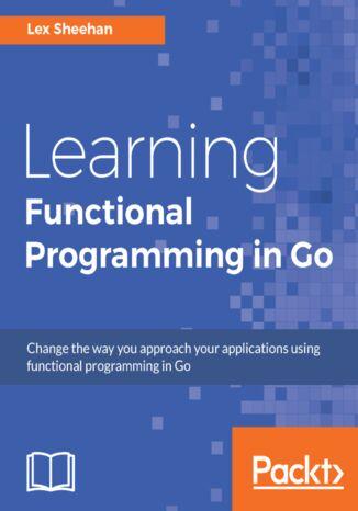 Okładka książki/ebooka Learning Functional Programming in Go