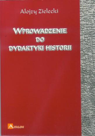 Okładka książki/ebooka Wprowadzenie do dydaktyki historii