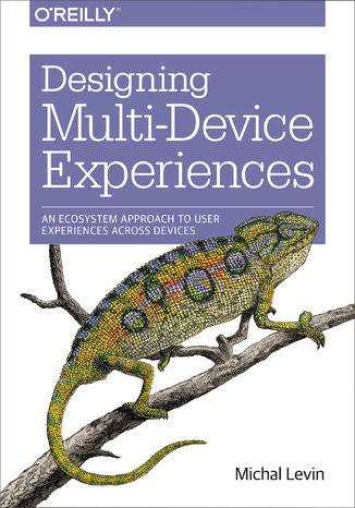 Okładka książki/ebooka Designing Multi-Device Experiences. An Ecosystem Approach to User Experiences across Devices