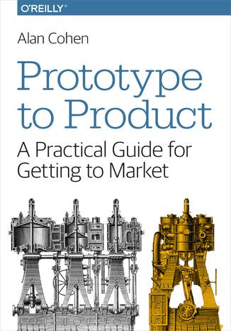 Okładka książki/ebooka Prototype to Product. A Practical Guide for Getting to Market