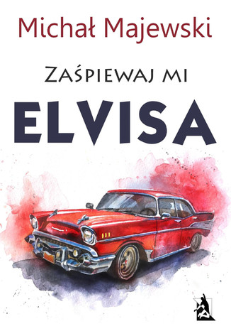 Okładka książki/ebooka Zaśpiewaj mi Elvisa