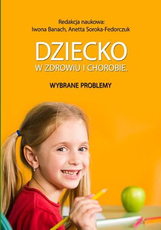 Okładka książki/ebooka Dziecko w zdrowiu i chorobie. Wybrane problemy