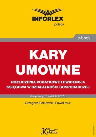 Okładka książki/ebooka KARY UMOWNE rozliczenia podatkowe i ewidencja księgowa w działalności gospodarczej
