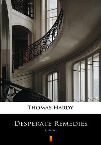 Okładka książki/ebooka Desperate Remedies. A Novel