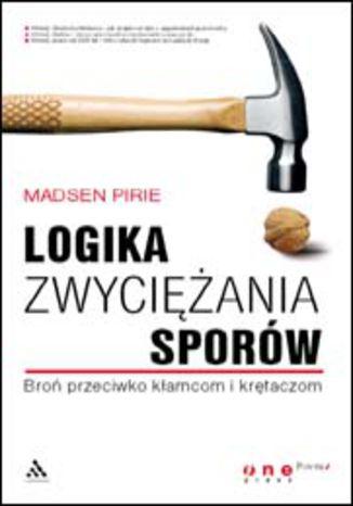 Okładka książki Logika zwyciężania sporów. Broń przeciwko kłamcom i krętaczom