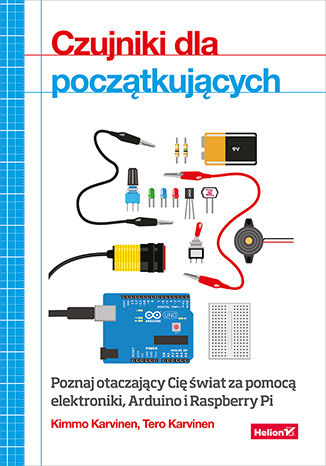Okładka książki/ebooka Czujniki dla początkujących. Poznaj otaczający Cię świat za pomocą elektroniki, Arduino i Raspberry Pi