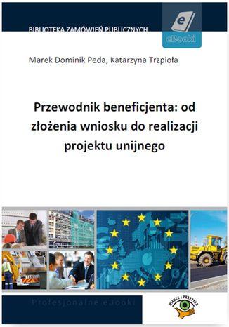 Okładka książki/ebooka Przewodnik beneficjenta: od złożenia wniosku do realizacji projektu unijnego