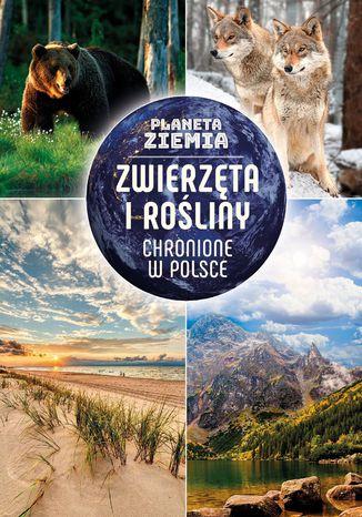 Okładka książki/ebooka Planeta Ziemia Zwierzęta i rośliny chronione w Polsce