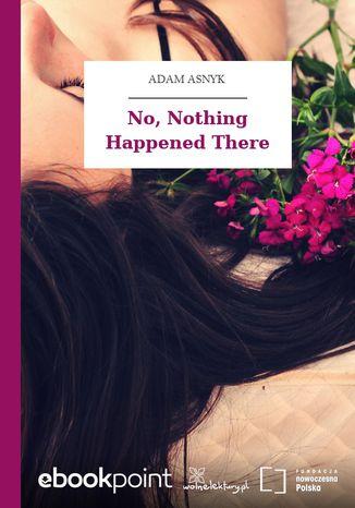 Okładka książki/ebooka No, Nothing Happened There